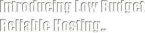 Introducing Low Budget Reliable Hosting..